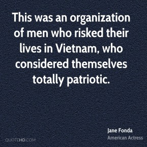 This was an organization of men who risked their lives in Vietnam, who considered themselves totally patriotic.