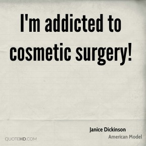 I'm addicted to cosmetic surgery!