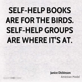 Self-help books are for the birds. Self-help groups are where it's at.