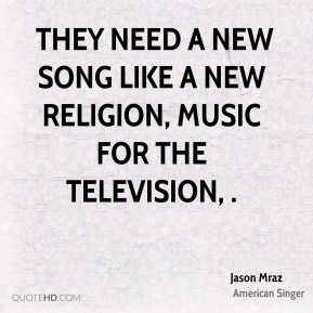 They need a new song like a new religion, music for the television, .