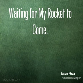 Waiting for My Rocket to Come.