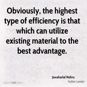 Obviously, the highest type of efficiency is that which can utilize existing material to the best advantage.