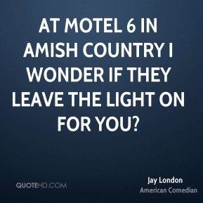 Jay London - At Motel 6 in Amish Country I wonder if they leave the light on for you?