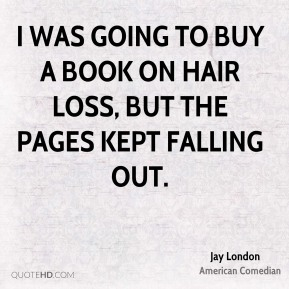I was going to buy a book on hair loss, but the pages kept falling out.