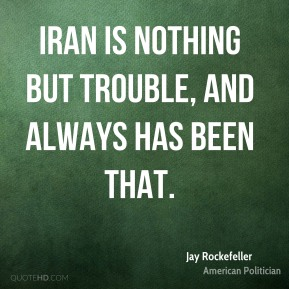 Iran is nothing but trouble, and always has been that.