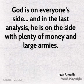 God is on everyone's side... and in the last analysis, he is on the side with plenty of money and large armies.