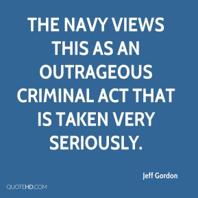 The Navy views this as an outrageous criminal act that is taken very seriously.