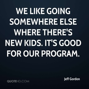 We like going somewhere else where there's new kids. It's good for our program.