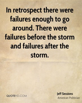 In retrospect there were failures enough to go around. There were failures before the storm and failures after the storm.