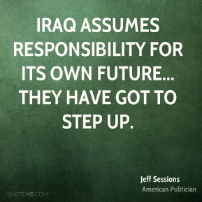Iraq assumes responsibility for its own future... They have got to step up.