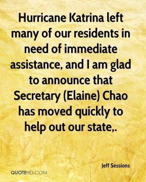Hurricane Katrina left many of our residents in need of immediate assistance, and I am glad to announce that Secretary (Elaine) Chao has moved quickly to help out our state.