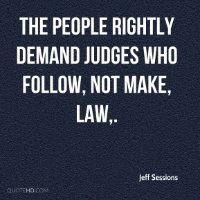The people rightly demand judges who follow, not make, law.