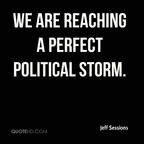 We are reaching a perfect political storm.
