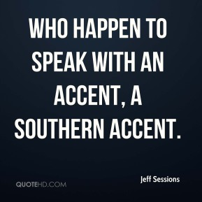 who happen to speak with an accent, a southern accent.
