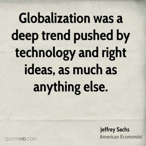 Jeffrey Sachs - Globalization was a deep trend pushed by technology and right ideas, as much as anything else.