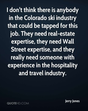 I don't think there is anybody in the Colorado ski industry that could be tapped for this job. They need real-estate expertise, they need Wall Street expertise, and they really need someone with experience in the hospitality and travel industry.