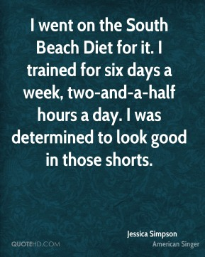I went on the South Beach Diet for it. I trained for six days a week, two-and-a-half hours a day. I was determined to look good in those shorts.