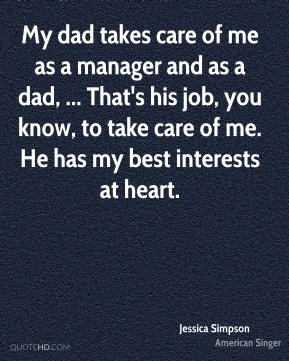 My dad takes care of me as a manager and as a dad, ... That's his job, you know, to take care of me. He has my best interests at heart.