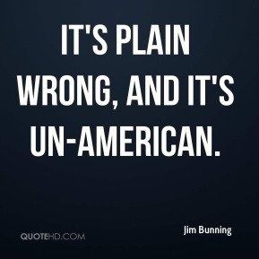 It's plain wrong, and it's un-American.