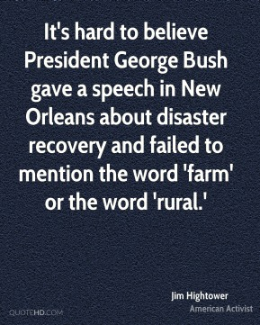 It's hard to believe President George Bush gave a speech in New Orleans about disaster recovery and failed to mention the word 'farm' or the word 'rural.'