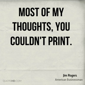 Most of my thoughts, you couldn't print.