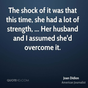 The shock of it was that this time, she had a lot of strength, ... Her husband and I assumed she'd overcome it.