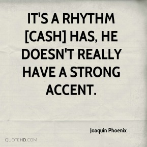 It's a rhythm [Cash] has, he doesn't really have a strong accent.