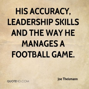 his accuracy, leadership skills and the way he manages a football game.
