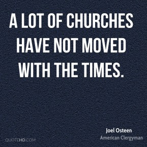A lot of churches have not moved with the times.