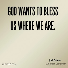 God wants to bless us where we are.
