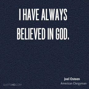 I have always believed in God.