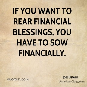 Joel Osteen - If you want to rear financial blessings, you have to sow financially.