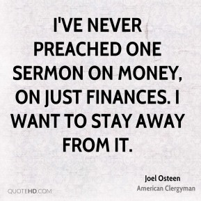 I've never preached one sermon on money, on just finances. I want to stay away from it.