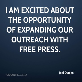 Joel Osteen  - I am excited about the opportunity of expanding our outreach with Free Press.