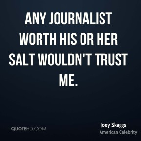 Joey Skaggs - Any journalist worth his or her salt wouldn't trust me.