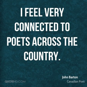 I feel very connected to poets across the country.