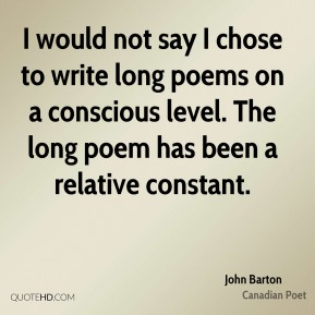 I would not say I chose to write long poems on a conscious level. The long poem has been a relative constant.