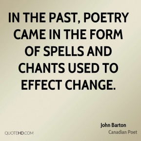 In the past, poetry came in the form of spells and chants used to effect change.
