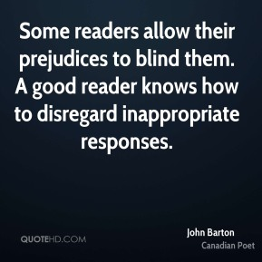 John Barton - Some readers allow their prejudices to blind them. A good reader knows how to disregard inappropriate responses.