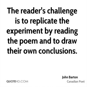 The reader's challenge is to replicate the experiment by reading the poem and to draw their own conclusions.