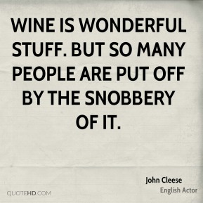 Wine is wonderful stuff. But so many people are put off by the snobbery of it.