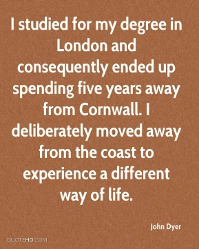I studied for my degree in London and consequently ended up spending five years away from Cornwall. I deliberately moved away from the coast to experience a different way of life.