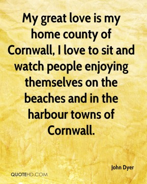 My great love is my home county of Cornwall, I love to sit and watch people enjoying themselves on the beaches and in the harbour towns of Cornwall.