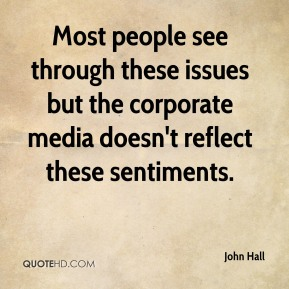 Most people see through these issues but the corporate media doesn't reflect these sentiments.