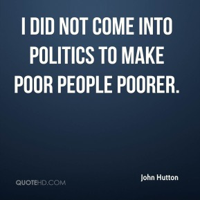 I did not come into politics to make poor people poorer.