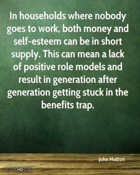 In households where nobody goes to work, both money and self-esteem can be in short supply. This can mean a lack of positive role models and result in generation after generation getting stuck in the benefits trap.