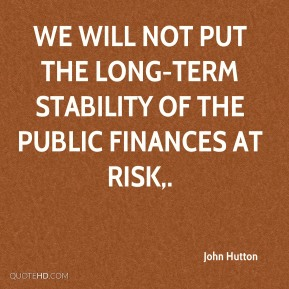 We will not put the long-term stability of the public finances at risk.