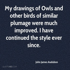 My drawings of Owls and other birds of similar plumage were much improved. I have continued the style ever since.