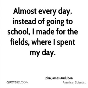 Almost every day, instead of going to school, I made for the fields, where I spent my day.
