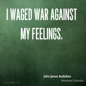 I waged war against my feelings.